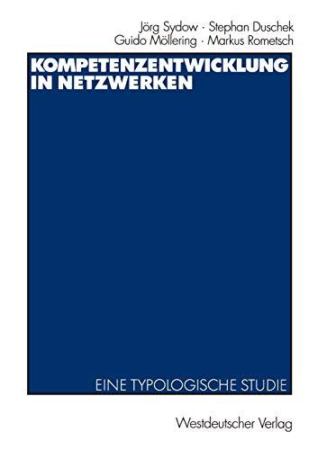 Kompetenzentwicklung in Netzwerken: Eine typologische Studie: Sydow, Jörg; Duschek,