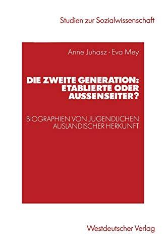 9783531141015: Die zweite Generation: Etablierte oder Außenseiter?: Biographien von Jugendlichen ausländischer Herkunft (Studien zur Sozialwissenschaft) (German Edition)