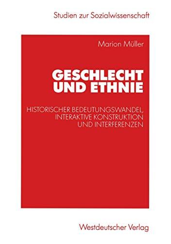9783531141091: Geschlecht und Ethnie: Historischer Bedeutungswandel, interaktive Konstruktion und Interferenzen (Studien zur Sozialwissenschaft)