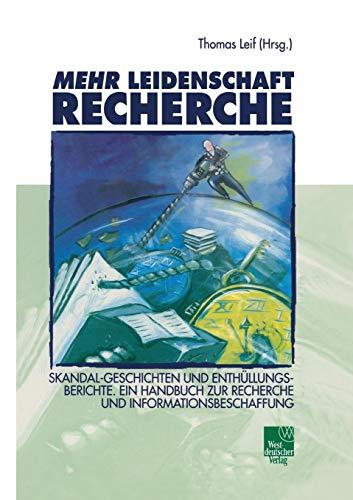 9783531141268: Mehr Leidenschaft Recherche: Skandal-Geschichten und Enthüllungsberichte. Ein Handbuch zur Recherche und Informationsbeschaffung (German Edition)