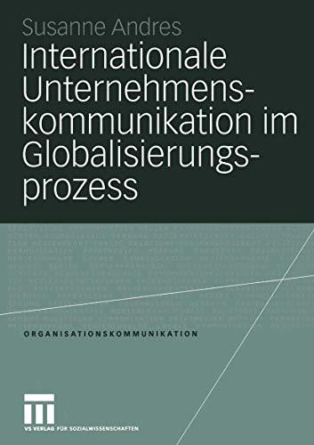 9783531141466: Internationale Unternehmenskommunikation im Globalisierungsprozess (Organisationskommunikation)