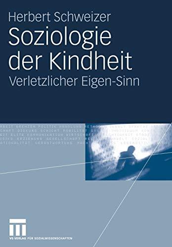 Soziologie der Kindheit: Verletzlicher Eigen-Sinn (German Edition): Herbert Schweizer