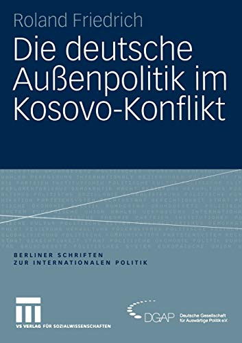 9783531143170: Die deutsche Au�enpolitik im Kosovo-Konflikt (Berliner Schriften zur Internationalen Politik)