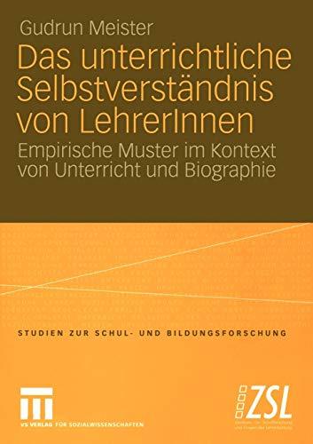 9783531143651: Das unterrichtliche Selbstverst�ndnis von LehrerInnen: Empirische Muster im Kontext von Unterricht und Biographie (Studien zur Schul- und Bildungsforschung)