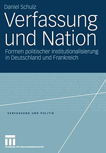 9783531144108: Verfassung und Nation: Formen politischer Institutionalisierung in Deutschland und Frankreich (Verfassung und Politik)