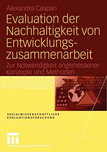 9783531144320: Evaluation der Nachhaltigkeit von Entwicklungszusammenarbeit: Zur Notwendigkeit angemessener Konzepte und Methoden (Sozialwissenschaftliche Evaluationsforschung) (German Edition)