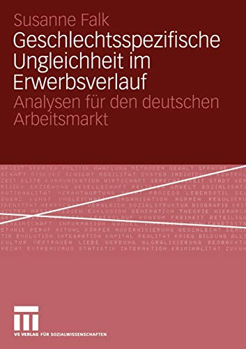 9783531144559: Geschlechtsspezifische Ungleichheit im Erwerbsverlauf: Analysen für den deutschen Arbeitsmarkt (German Edition)