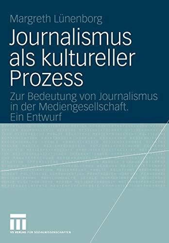 9783531144627: Journalismus als kultureller Prozess: Zur Bedeutung von Journalismus in der Mediengesellschaft. Ein Entwurf