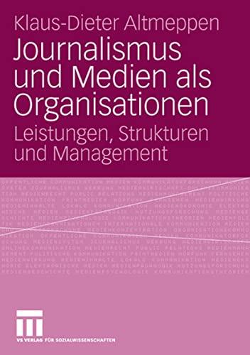 Journalismus und Medien als Organisationen. Leistungen, Strukturen: ALTMEPPEN, Klaus-Dieter: