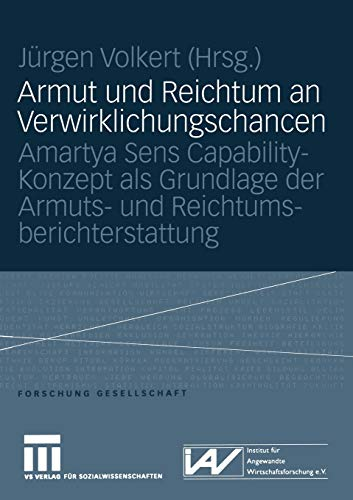 9783531146751: Armut und Reichtum an Verwirklichungschancen: Amartya Sens Capability-Konzept als Grundlage der Armuts- und Reichtumsberichterstattung (Forschung Gesellschaft)