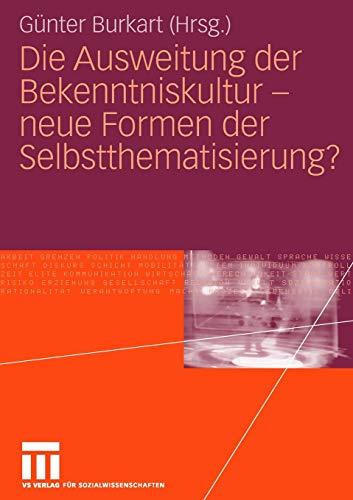 9783531147598: Die Ausweitung der Bekenntniskultur - neue Formen der Selbstthematisierung?