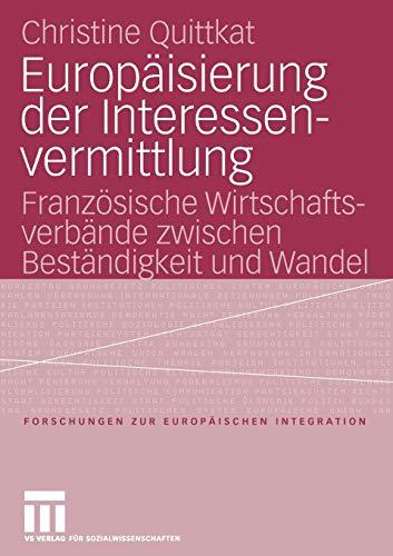 9783531148670: Europäisierung der Interessenvermittlung: Französische Wirtschaftsverbände zwischen Beständigkeit und Wandel (Forschungen zur Europäischen Integration)