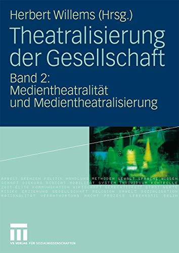 9783531149219: Theatralisierung der Gesellschaft: Band 2: Medientheatralität und Medientheatralisierung (German Edition)