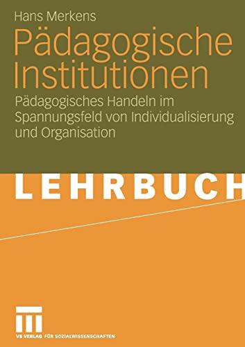 9783531149714: Pädagogische Institutionen: Pädagogisches Handeln im Spannungsfeld von Individualisierung und Organisation (German Edition)