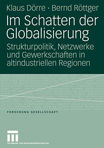 9783531149950: Im Schatten der Globalisierung: Strukturpolitik, Netzwerke und Gewerkschaften in altindustriellen Regionen (Forschung Gesellschaft)