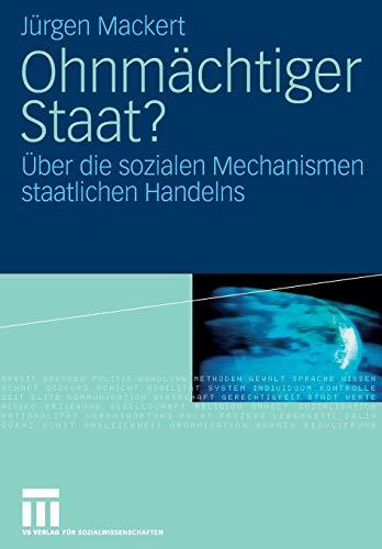 Ohnmachtiger Staat?: Uber Die Sozialen Mechanismen Staatlichen Handelns: J. Rgen Mackert, Jurgen ...
