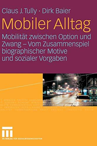 9783531151038: Mobiler Alltag: Mobilität zwischen Option und Zwang - Vom Zusammenspiel biographischer Motive und sozialer Vorgaben