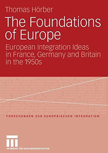 9783531151335: The Foundations of Europe: European Integration Ideas in France, Germany and Britain in the 1950s (Forschungen zur Europäischen Integration)