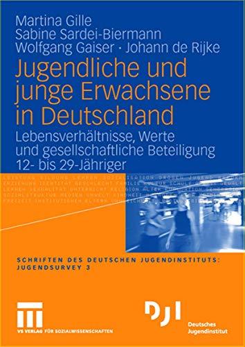 Jugendliche und junge Erwachsene in Deutschland: Lebensverhältnisse,: Martina Gille