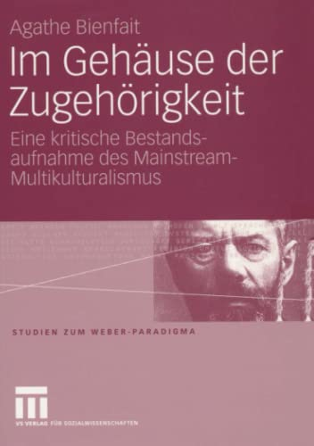9783531152196: Im Gehäuse der Zugehörigkeit: Eine kritische Bestandsaufnahme des Mainstream-Multikulturalismus (Studien zum Weber-Paradigma) (German Edition)