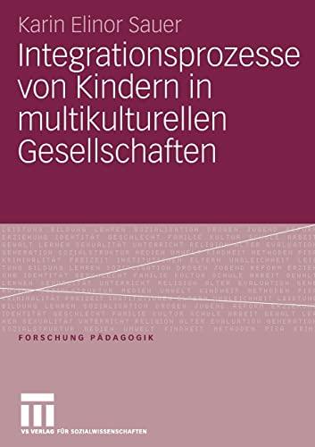 9783531153339: Integrationsprozesse von Kindern in multikulturellen Gesellschaften (Forschung Pädagogik)