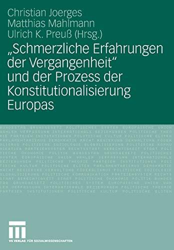 9783531154145: Schmerzliche Erfahrungen der Vergangenheit und der Prozess der Konstitutionalisierung Europas