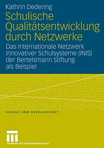 9783531154152: Schulische Qualitätsentwicklung durch Netzwerke: Das Internationale Netzwerk Innovativer Schulsysteme (INIS) der Bertelsmann Stiftung als Beispiel (Schule und Gesellschaft)