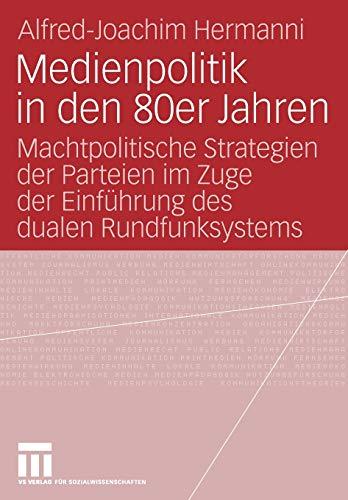 9783531154435: Medienpolitik in den 80er Jahren: Machtpolitische Strategien der Parteien im Zuge der Einführung des dualen Rundfunksystems (German Edition)