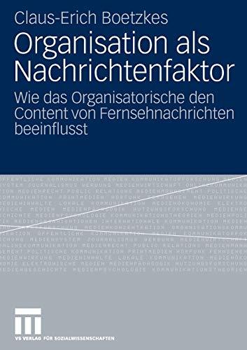 9783531154893: Organisation als Nachrichtenfaktor: Wie das Organisatorische den Content von Fernsehnachrichten beeinflusst (German Edition)