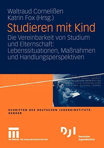 Studieren Mit Kind: Die Vereinbarkeit Von Studium Und Elternschaft: Lebenssituationen, Massnahmen ...