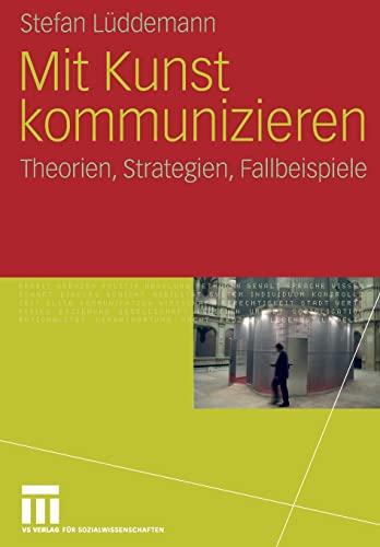 9783531155814: Mit Kunst kommunizieren: Theorien, Strategien, Fallbeispiele