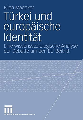 Türkei und europäische Identität: Eine wissenssoziologische Analyse: Ellen Madeker