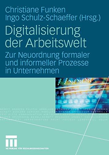 9783531156637: Digitalisierung der Arbeitswelt: Zur Neuordnung formaler und informeller Prozesse in Unternehmen