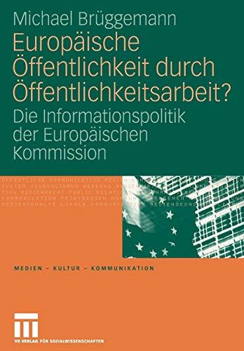 9783531157047: Europäische Öffentlichkeit durch Öffentlichkeitsarbeit?: Die Informationspolitik der Europäischen Kommission (Medien · Kultur · Kommunikation) (German Edition)