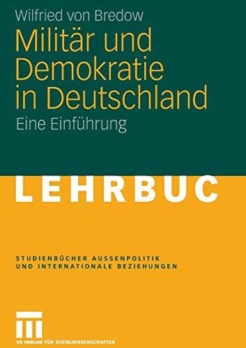 Militär und Demokratie in Deutschland: Eine Einführung (Studienbücher Auß...