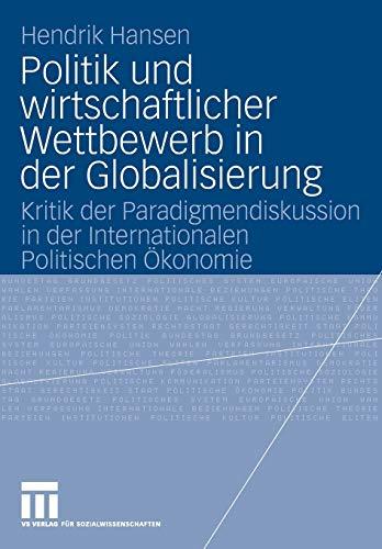 Politik und wirtschaftlicher Wettbewerb in der Globalisierung: Kritik der Paradigmendiskussion in ...