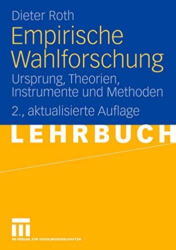 Empirische Wahlforschung: Ursprung, Theorien, Instrumente und Methoden (German Edition) (3531157868) by Dieter Roth