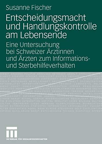 9783531158662: Entscheidungsmacht und Handlungskontrolle am Lebensende: Eine Untersuchung bei Schweizer Ärztinnen und Ärzten zum Informations- und Sterbehilfeverhalten