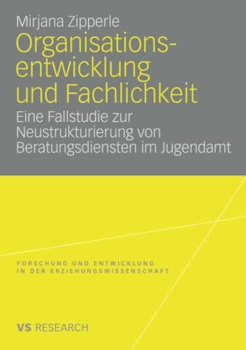 9783531158983: Organisationsentwicklung und Fachlichkeit: Eine Fallstudie zur Neustrukturierung von Beratungsdiensten im Jugendamt (Forschung und Entwicklung in der Erziehungswissenschaft)