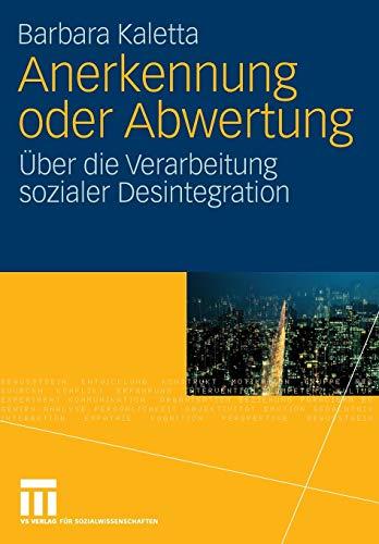 9783531159836: Anerkennung oder Abwertung: Über die Verarbeitung sozialer Desintegration (Analysen zu gesellschaftlicher Integration und Desintegration)