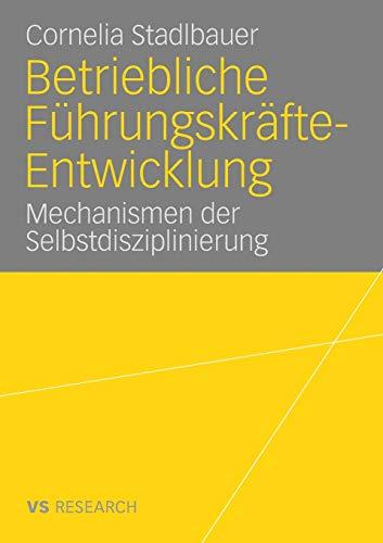 9783531160368: Betriebliche Führungskräfte-Entwicklung: Mechanismen der Selbstdisziplinierung