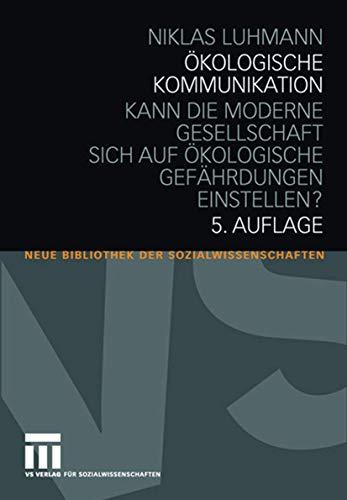 9783531161457: Ökologische Kommunikation: Kann die moderne Gesellschaft sich auf ökologische Gefährdungen einstellen? (Neue Bibliothek der Sozialwissenschaften) (German Edition)