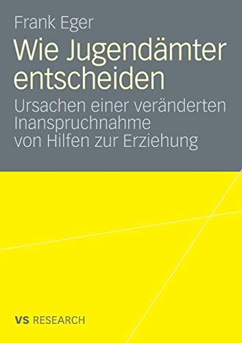 9783531161877: Wie Jugendämter entscheiden: Ursachen einer veränderten Inanspruchnahme von Hilfen zur Erziehung (German Edition)