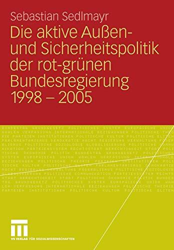 9783531162089: Die aktive Außen- und Sicherheitspolitik der rot-grünen Bundesregierung 1998-2005 (German Edition)