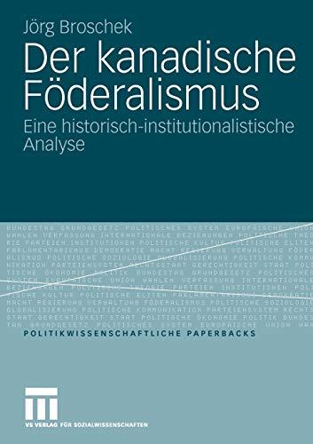 9783531163369: Der kanadische Föderalismus: Eine historisch-institutionalistische Analyse (Politikwissenschaftliche Paperbacks)