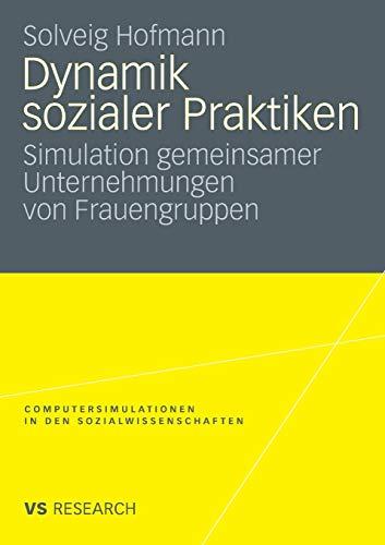 9783531163499: Dynamik sozialer Praktiken: Simulation gemeinsamer Unternehmungen von Frauengruppen (Computersimulationen in den Sozialwissenschaften)