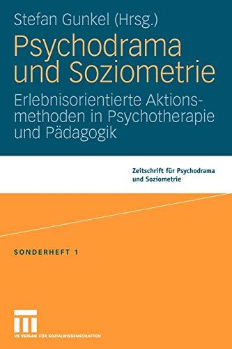 9783531163604: Psychodrama und Soziometrie: Erlebnisorientierte Aktionsmethoden in Psychotherapie und Pädagogik (Zeitschrift für Psychodrama)