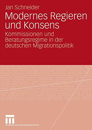 Modernes Regieren und Konsens: Kommissionen und Beratungsregime in der deutschen Migrationspolitik ...