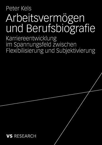 9783531164038: Arbeitsvermögen und Berufsbiografie: Karriereentwicklung im Spannungsfeld zwischen Flexibilisierung und Subjektivierung (German Edition)