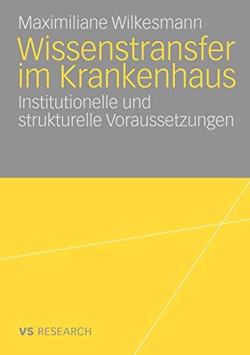 Wissenstransfer Im Krankenhaus: Institutionelle Und Strukturelle Voraussetzungen: Maximiliane ...